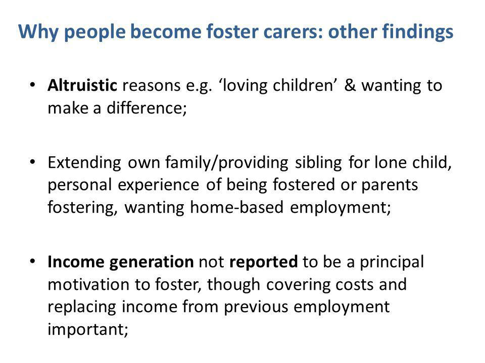 Why people become foster carers: other findings Altruistic reasons e.g.