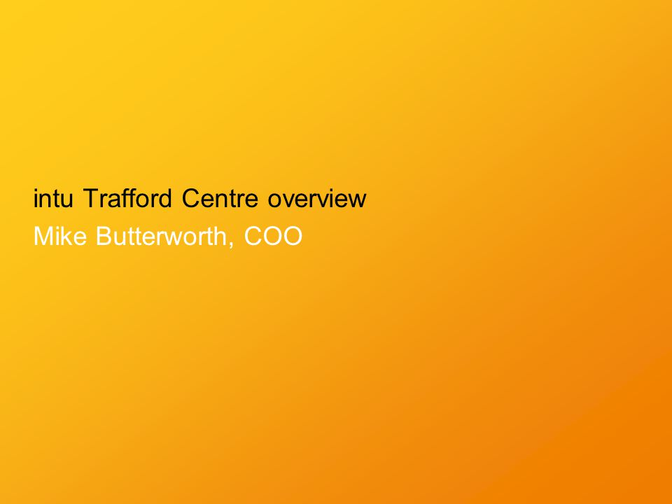 intu Trafford Centre overview Mike Butterworth, COO