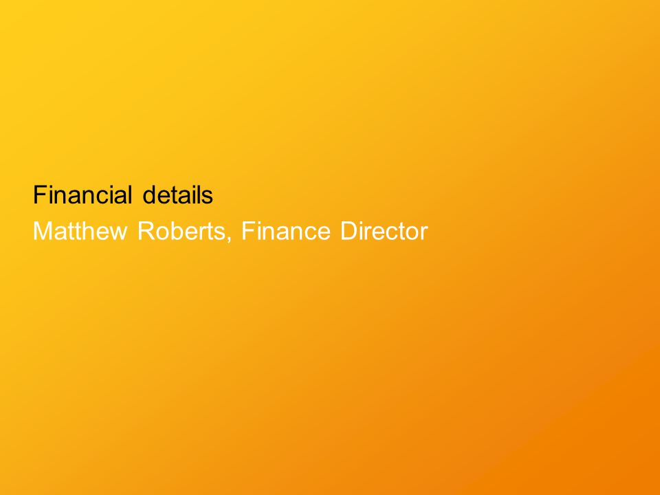 Financial details Matthew Roberts, Finance Director