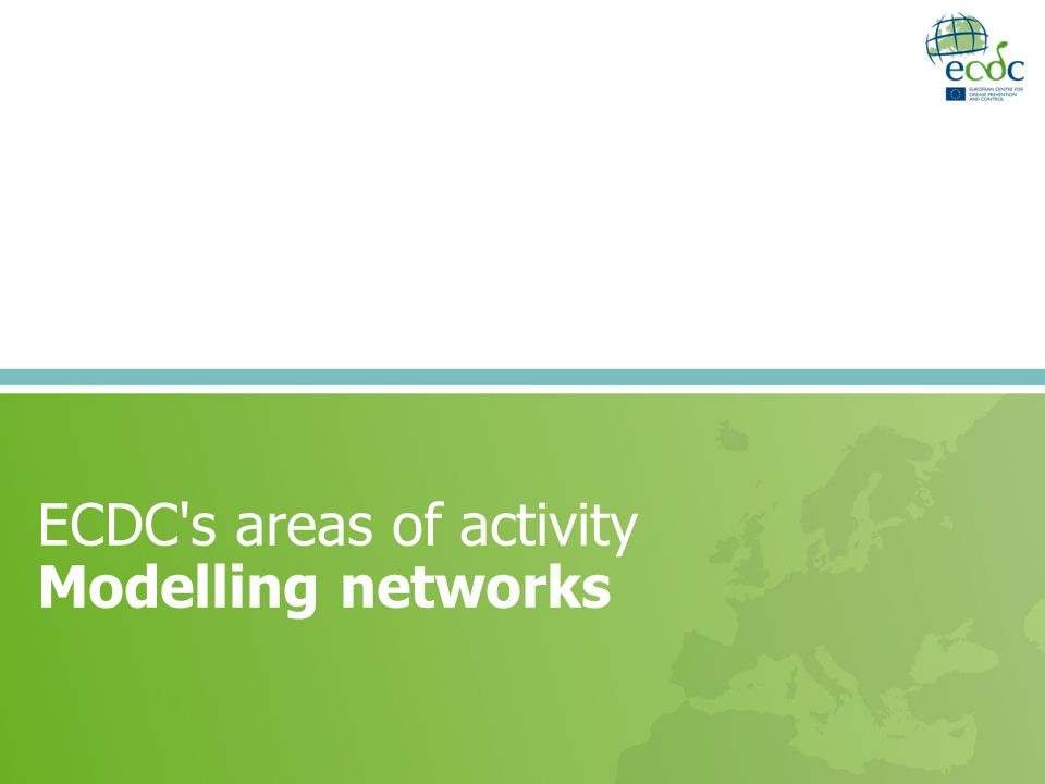 ECDC's areas of activity Modelling networks