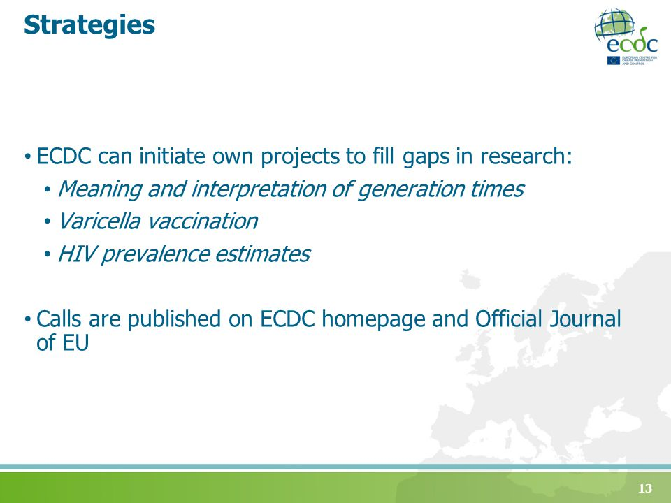 Strategies ECDC can initiate own projects to fill gaps in research: Meaning and interpretation of generation times Varicella vaccination HIV prevalenc