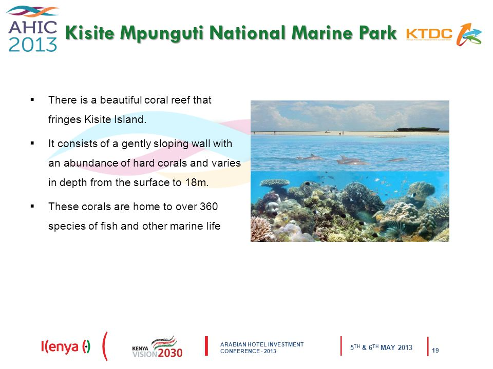 ARABIAN HOTEL INVESTMENT CONFERENCE TH & 6 TH MAY Kisite Mpunguti National Marine Park  There is a beautiful coral reef that fringes Kisite Island.