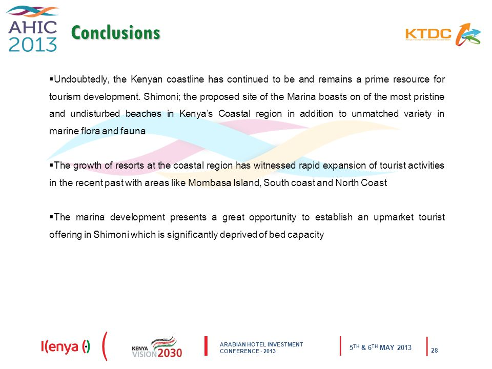 ARABIAN HOTEL INVESTMENT CONFERENCE TH & 6 TH MAY Conclusions  Undoubtedly, the Kenyan coastline has continued to be and remains a prime resource for tourism development.