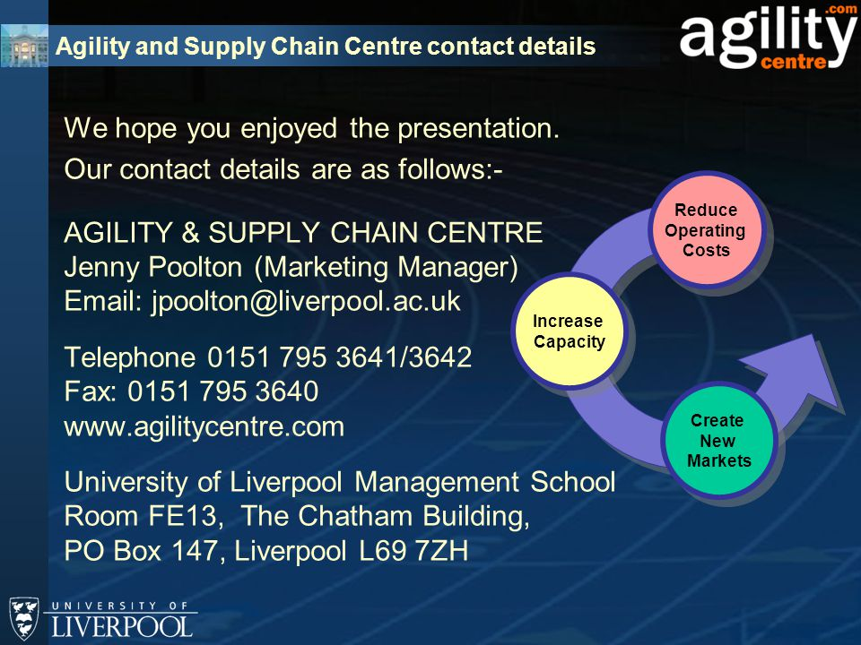 Agility and Supply Chain Centre contact details We hope you enjoyed the presentation.