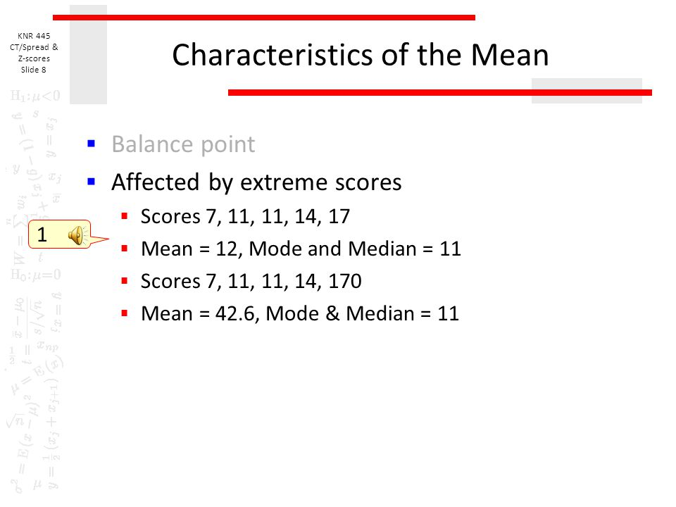KNR 445 CT/Spread & Z-scores Slide 7 Characteristics of the Mean  Balance point  point around which deviations sum to zero  Deviation is difference