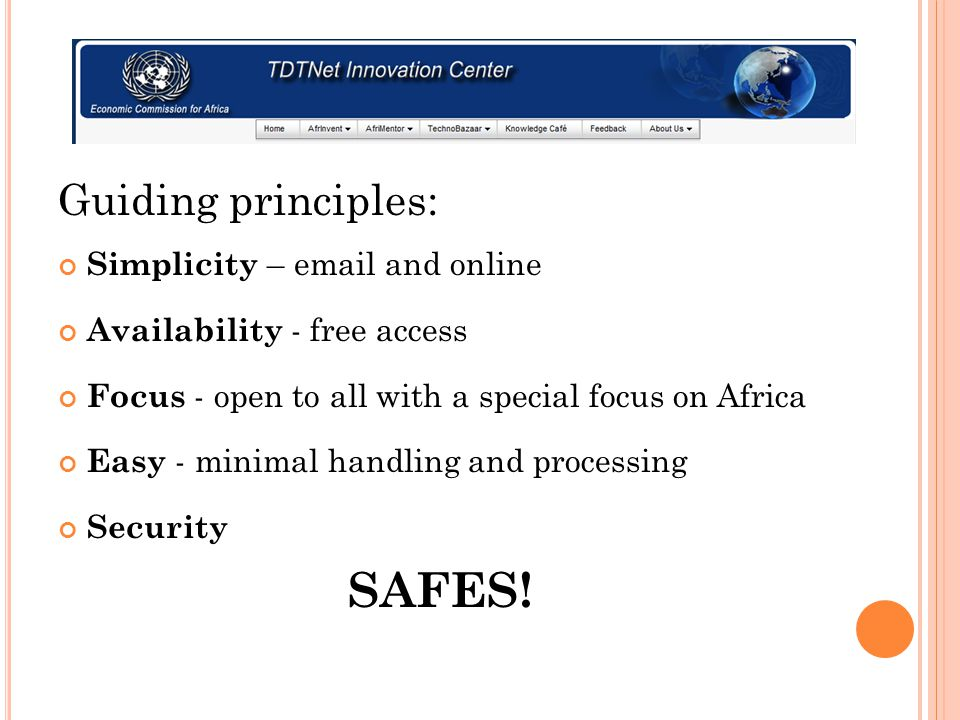Guiding principles: Simplicity –  and online Availability - free access Focus - open to all with a special focus on Africa Easy - minimal handling and processing Security SAFES!