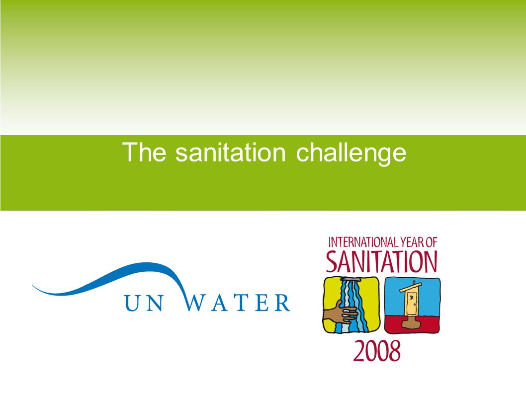 The scale of the challenge 2.6 billion people – four in ten people in the world – do not have access to a toilet.