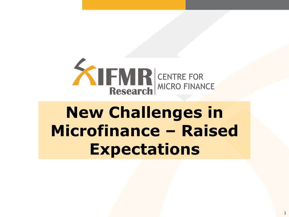 1 New Challenges in Microfinance – Raised Expectations