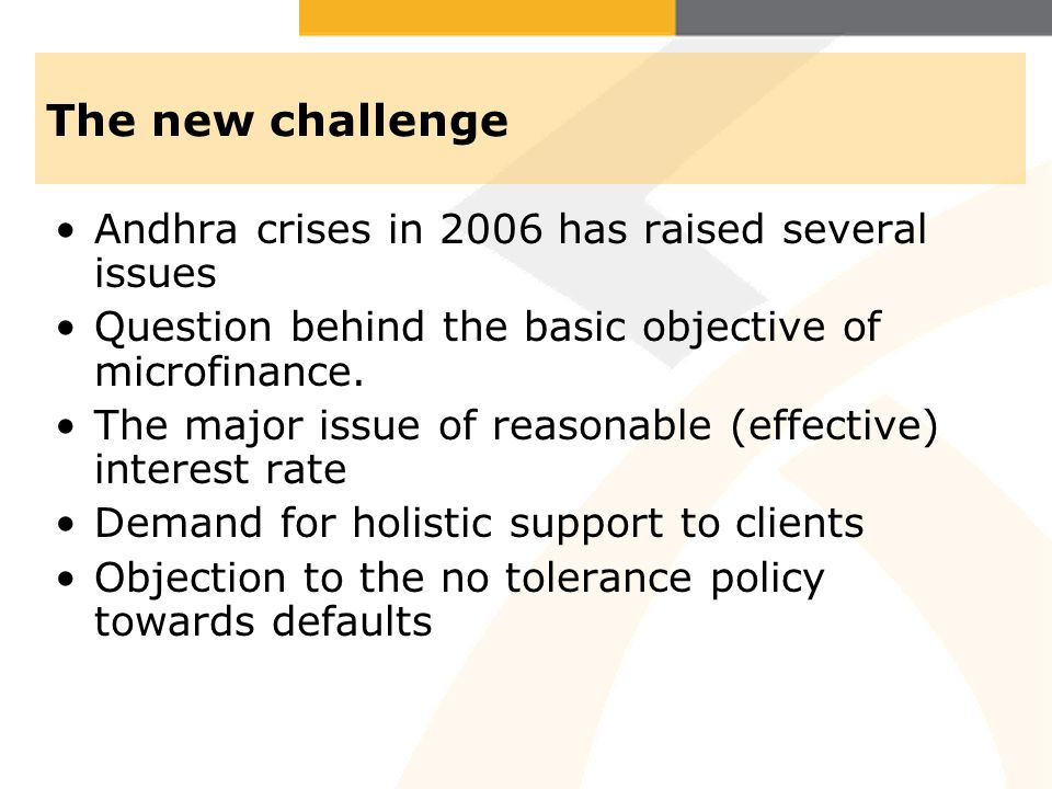 The new challenge Andhra crises in 2006 has raised several issues Question behind the basic objective of microfinance.