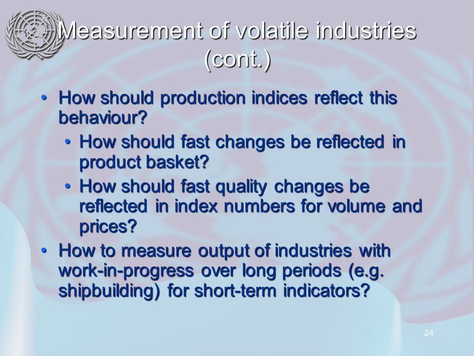 24 Measurement of volatile industries (cont.) How should production indices reflect this behaviour How should production indices reflect this behaviour.