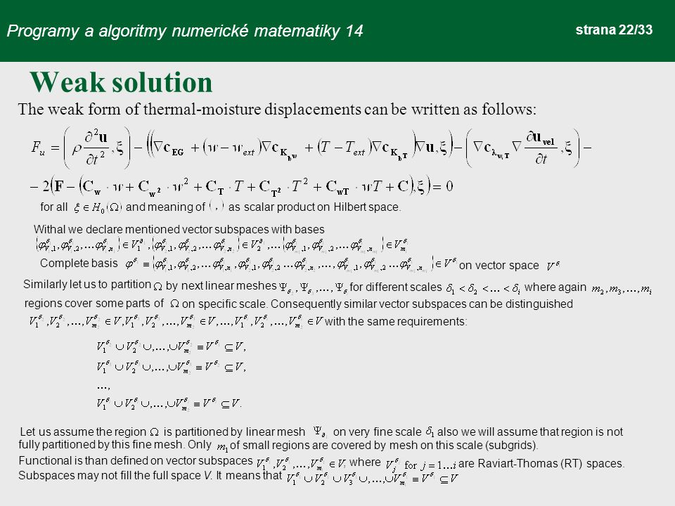 Programy a algoritmy numerické matematiky 14 strana 22/33 The weak form of thermal-moisture displacements can be written as follows: for all and meaning of as scalar product on Hilbert space.