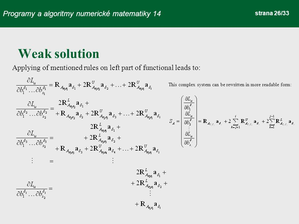 Programy a algoritmy numerické matematiky 14 strana 26/33 Weak solution Applying of mentioned rules on left part of functional leads to: This complex system can be rewritten in more readable form: