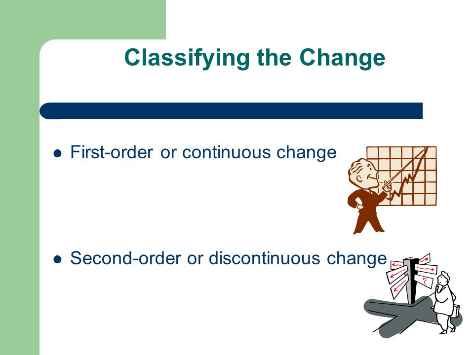 Classifying the Change First-order or continuous change Second-order or discontinuous change