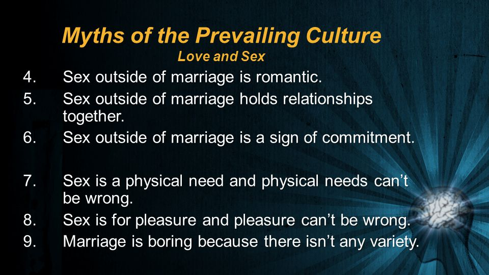 4.Sex outside of marriage is romantic. 5.Sex outside of marriage holds relationships together.
