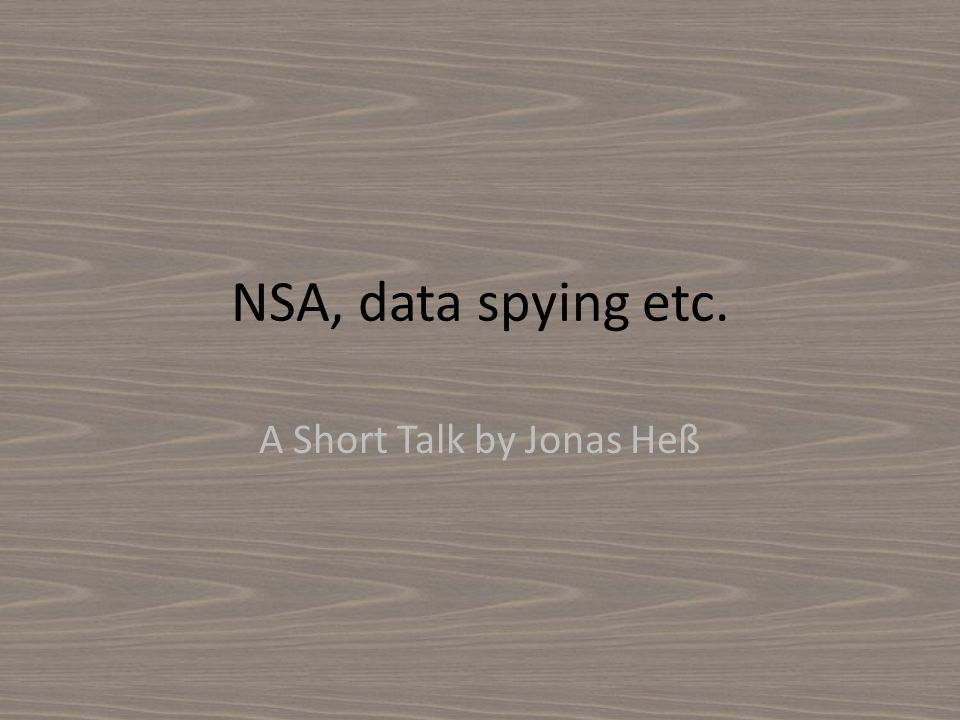 Data of the NSA The NSA was long time a secret.