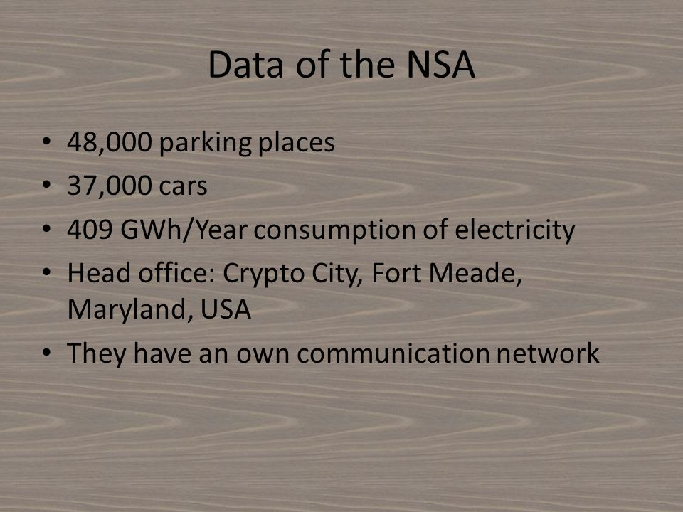 Data of the NSA 48,000 parking places 37,000 cars 409 GWh/Year consumption of electricity Head office: Crypto City, Fort Meade, Maryland, USA They hav