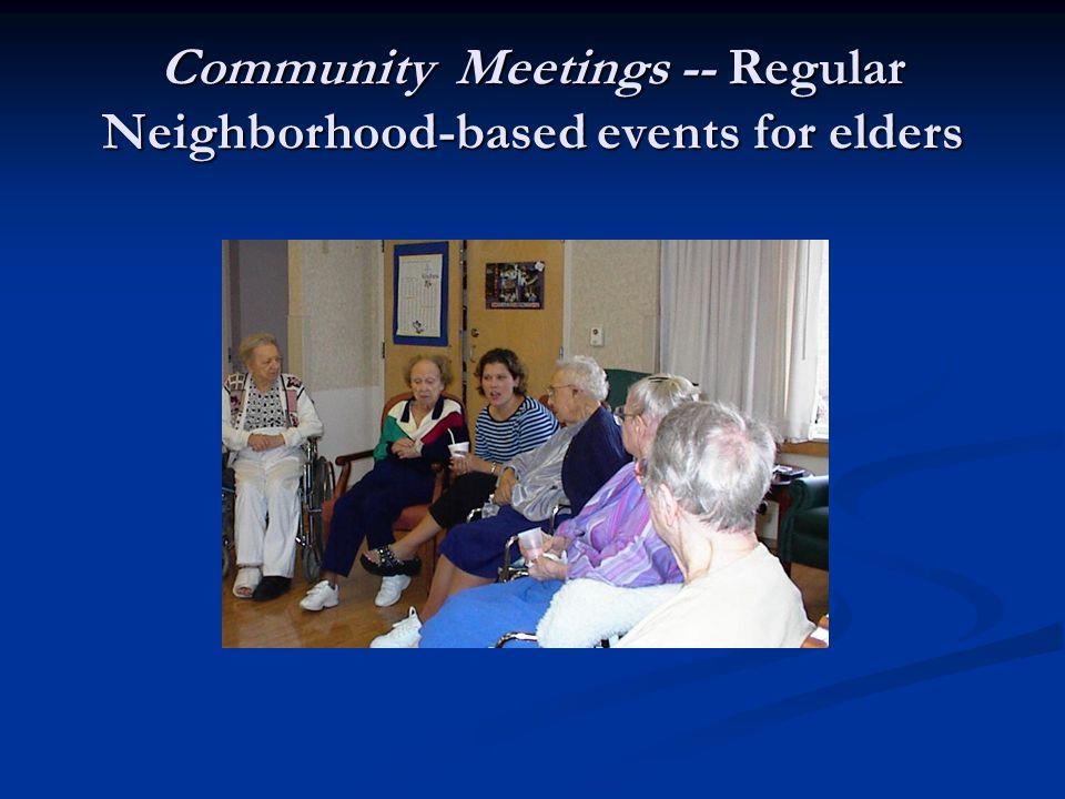 Community Meetings -- Regular Neighborhood-based events for elders