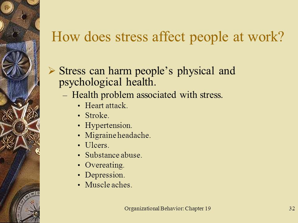 Organizational Behavior: Chapter 1932 How does stress affect people at work?  Stress can harm people's physical and psychological health. – Health pr