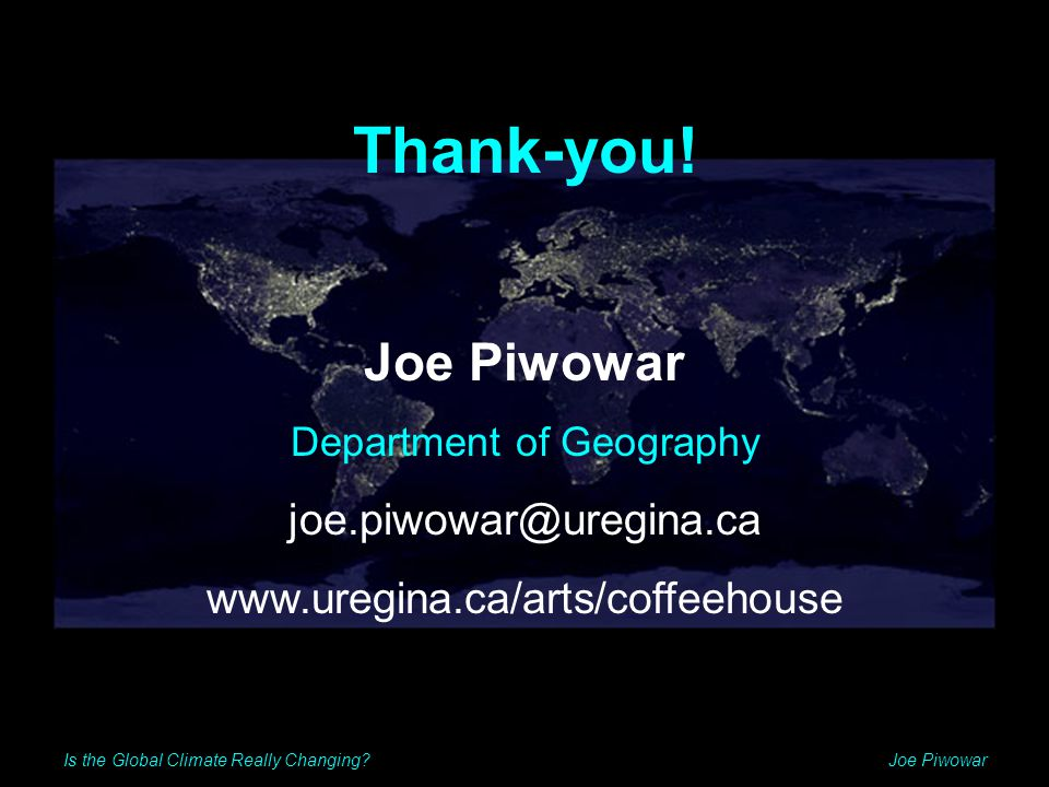 Is the Global Climate Really Changing Joe Piwowar Thank-you.