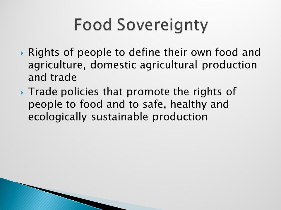  Rights of people to define their own food and agriculture, domestic agricultural production and trade  Trade policies that promote the rights of people to food and to safe, healthy and ecologically sustainable production