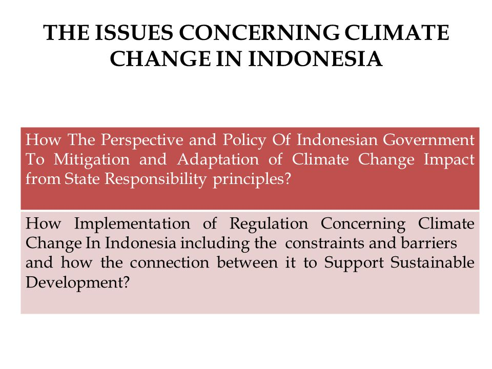 THE ISSUES CONCERNING CLIMATE CHANGE IN INDONESIA How The Perspective and Policy Of Indonesian Government To Mitigation and Adaptation of Climate Chan