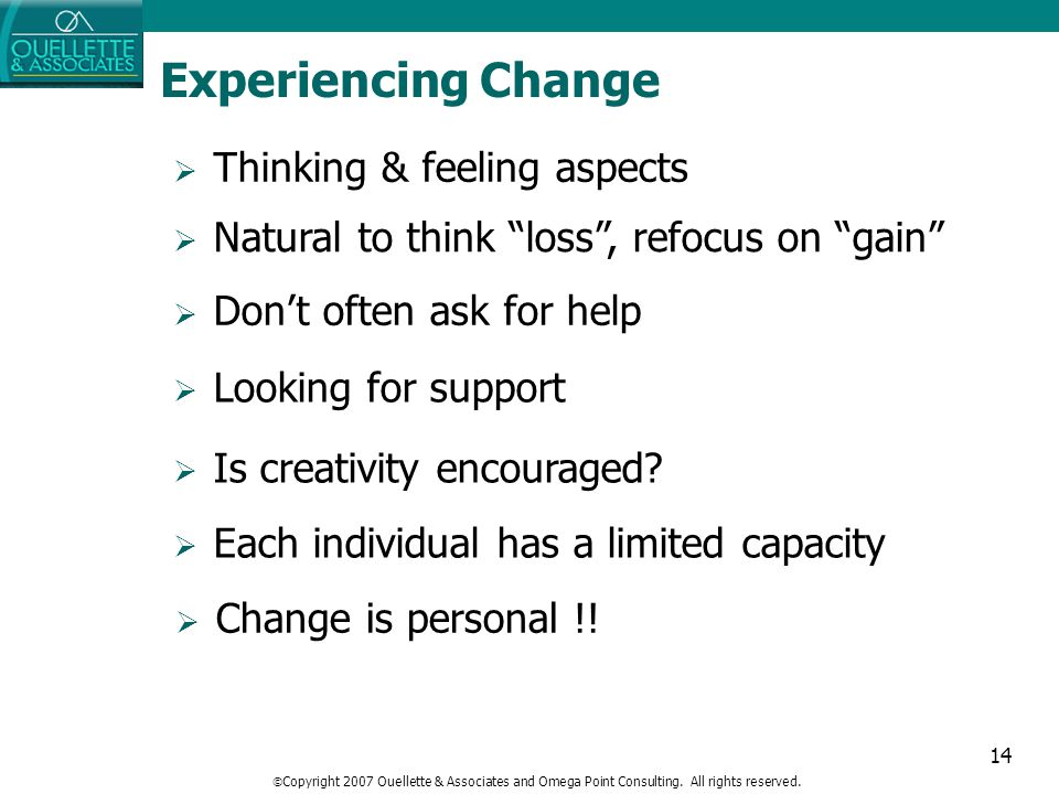 "14 Experiencing Change  Thinking & feeling aspects  Natural to think ""loss"", refocus on ""gain""  Each individual has a limited capacity  Looking fo"