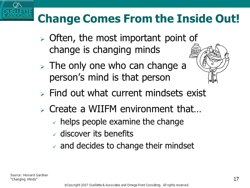 "17 Change Comes From the Inside Out! Source: Howard Gardner ""Changing Minds""  Often, the most important point of change is changing minds  The only"