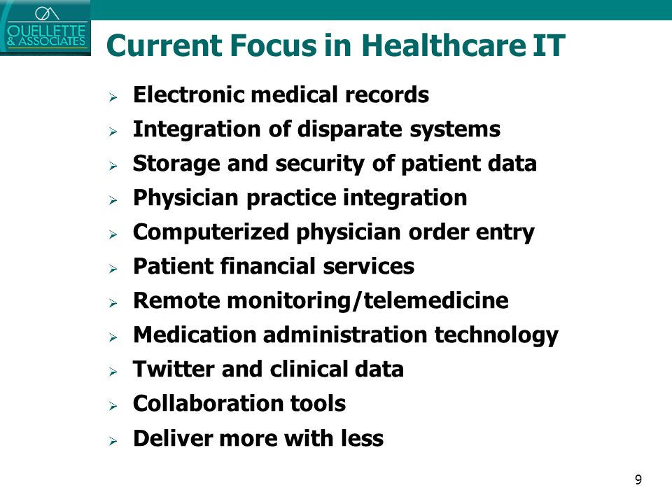 9 Current Focus in Healthcare IT  Electronic medical records  Integration of disparate systems  Storage and security of patient data  Physician pr
