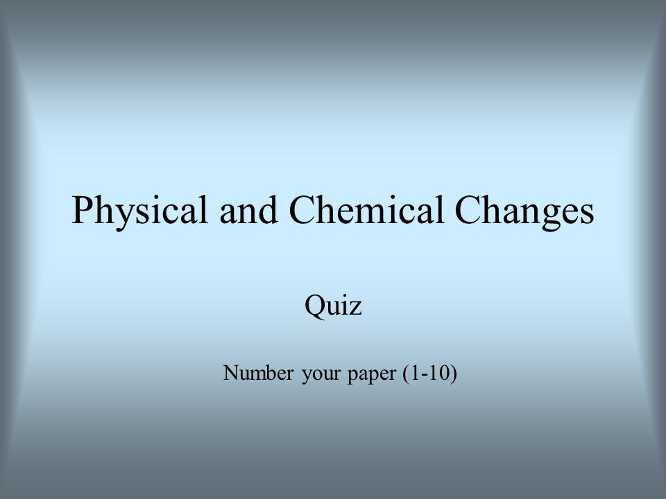 1. A. Physical Change B. Chemical Change Rusting nails