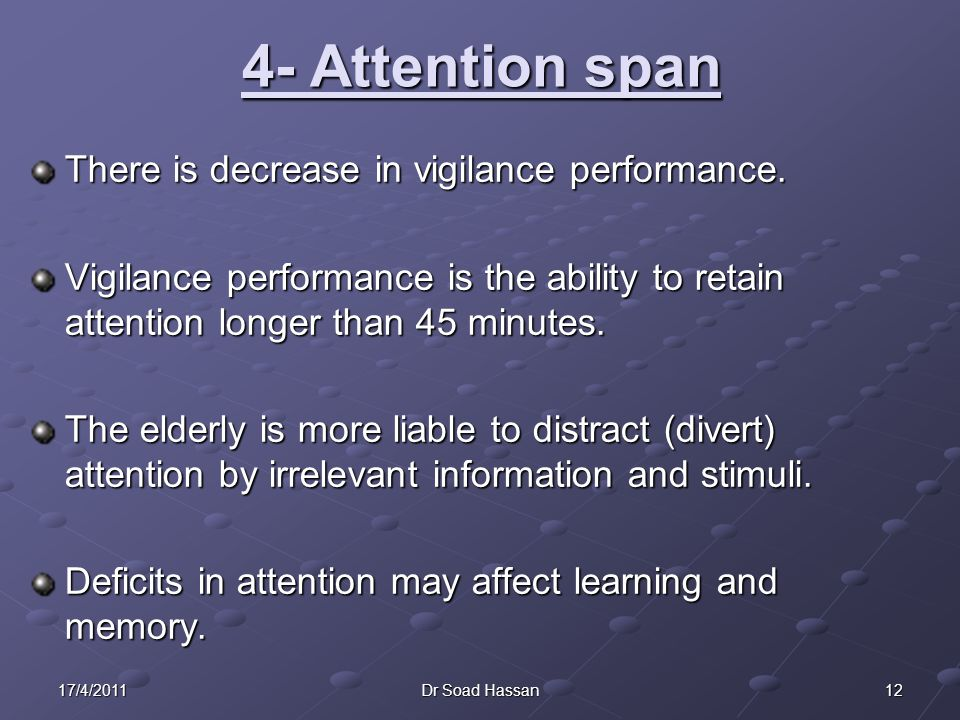 1217/4/2011Dr Soad Hassan 4- Attention span There is decrease in vigilance performance.