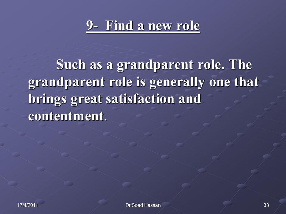 3317/4/2011Dr Soad Hassan 9- Find a new role Such as a grandparent role.