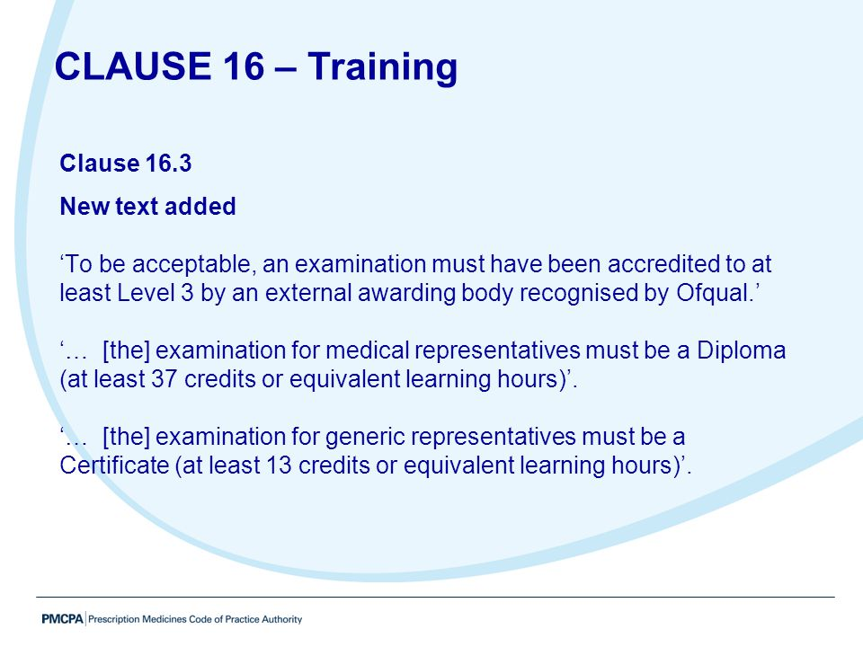 Clause 16.3 New text added 'To be acceptable, an examination must have been accredited to at least Level 3 by an external awarding body recognised by
