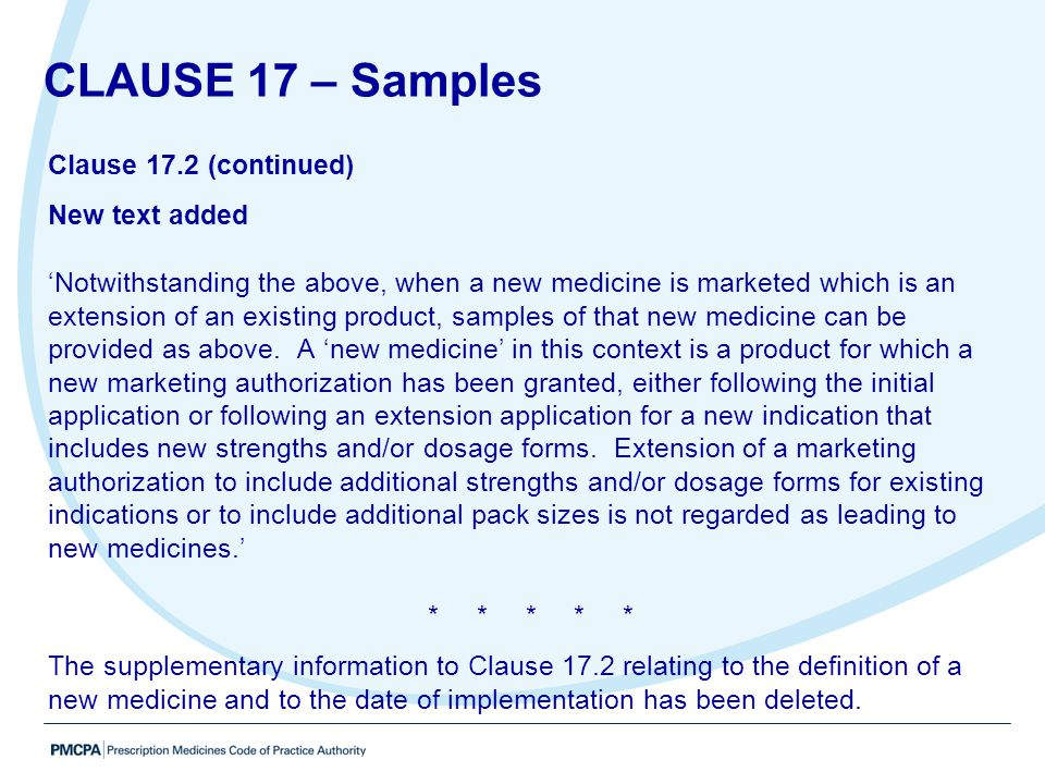 Clause 17.2 (continued) New text added 'Notwithstanding the above, when a new medicine is marketed which is an extension of an existing product, sampl