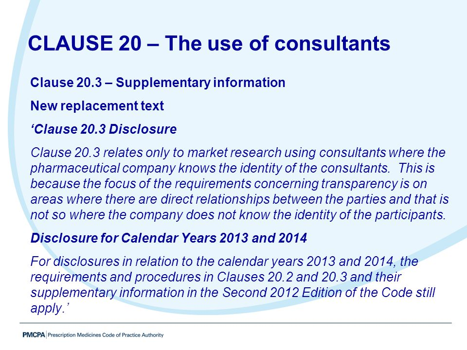 Clause 20.3 – Supplementary information New replacement text 'Clause 20.3 Disclosure Clause 20.3 relates only to market research using consultants whe