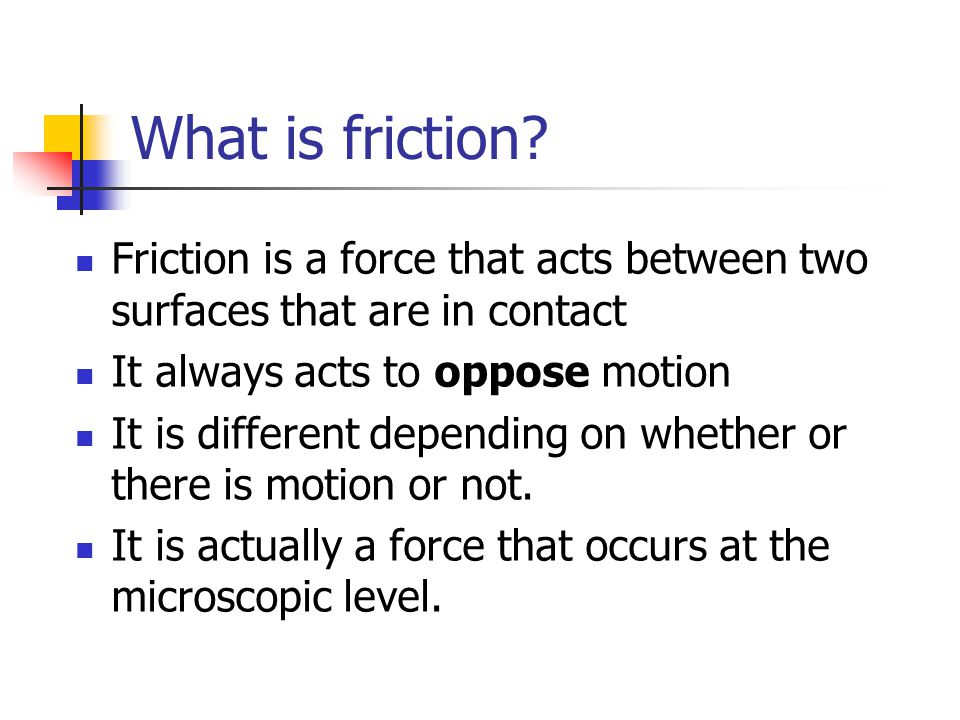 L-9 Friction and Circular Motion What is friction and what determines how big it is? Friction is what keeps our cars moving What keeps us moving in ci