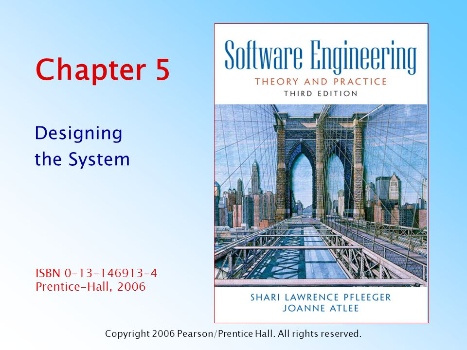 ISBN 0-13-146913-4 Prentice-Hall, 2006 Chapter 5 Designing the System Copyright 2006 Pearson/Prentice Hall.
