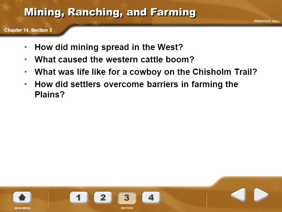 Mining, Ranching, and Farming How did mining spread in the West? What caused the western cattle boom? What was life like for a cowboy on the Chisholm