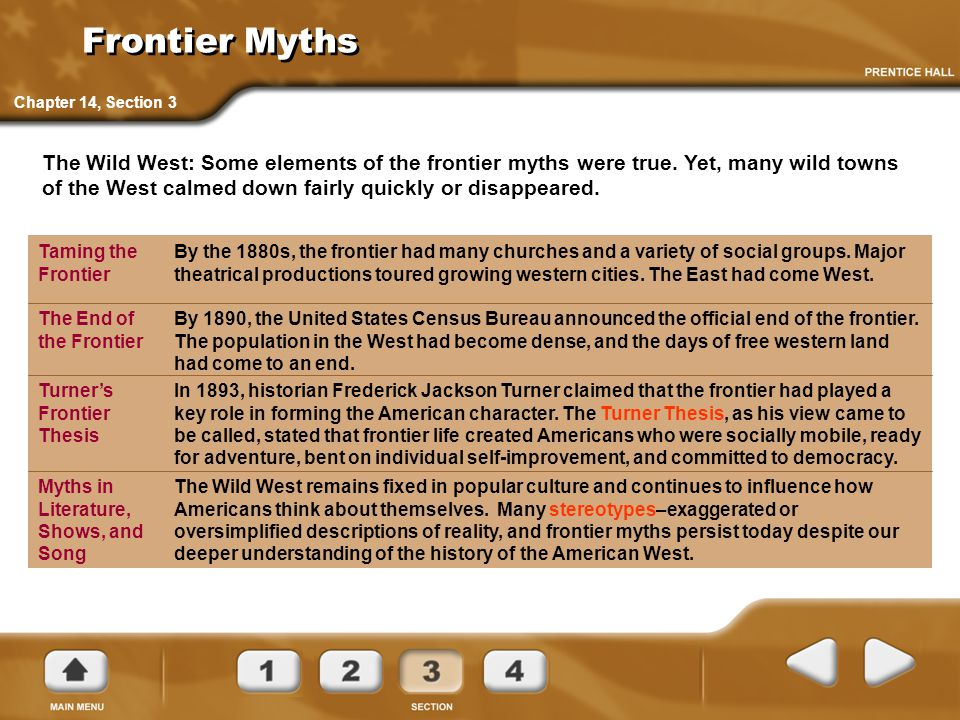 The Wild West: Some elements of the frontier myths were true. Yet, many wild towns of the West calmed down fairly quickly or disappeared. By the 1880s