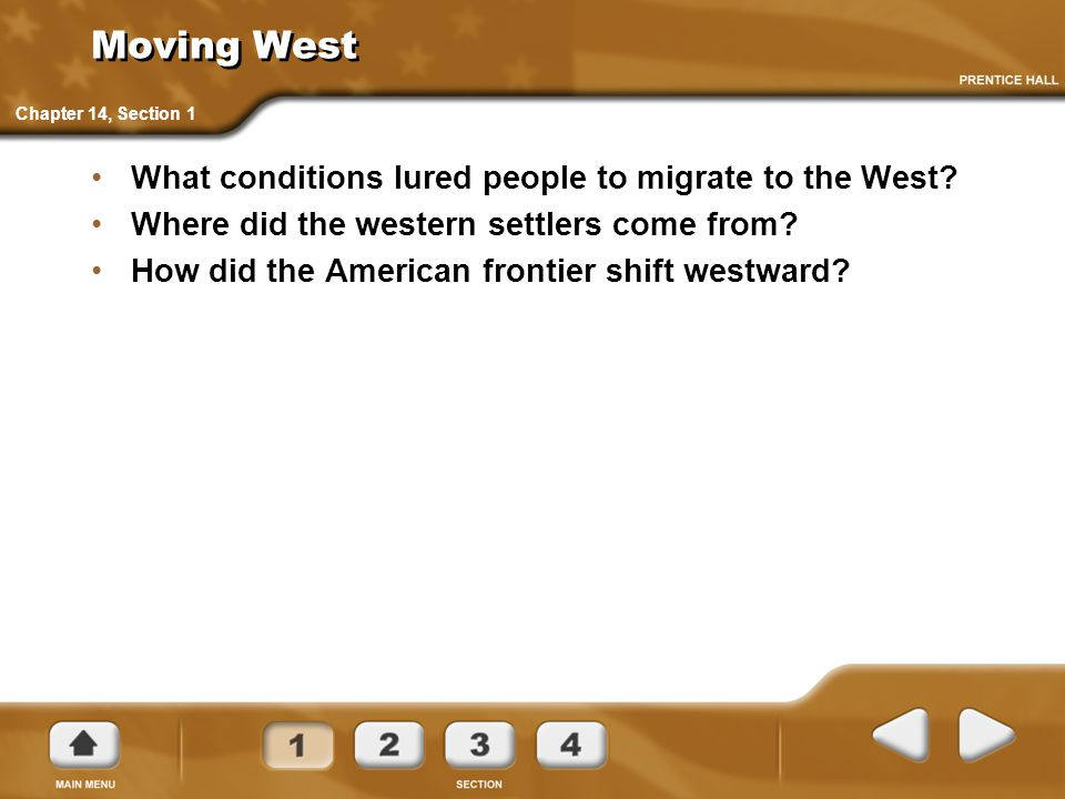 Moving West What conditions lured people to migrate to the West? Where did the western settlers come from? How did the American frontier shift westwar