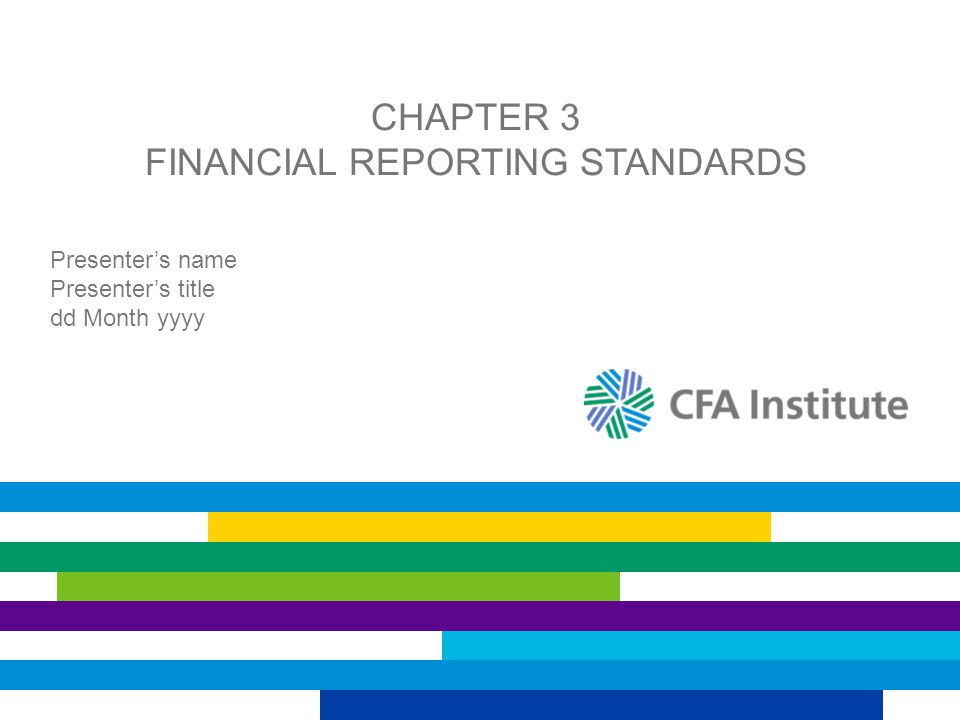 CHAPTER 3 FINANCIAL REPORTING STANDARDS Presenter's name Presenter's title dd Month yyyy
