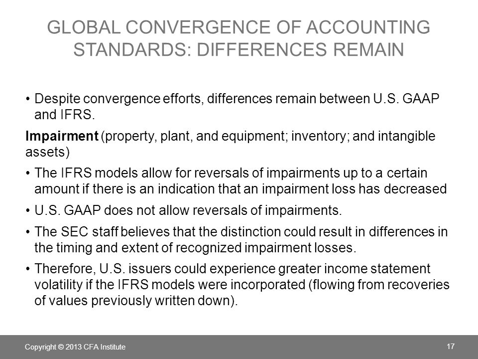 GLOBAL CONVERGENCE OF ACCOUNTING STANDARDS: DIFFERENCES REMAIN Despite convergence efforts, differences remain between U.S.