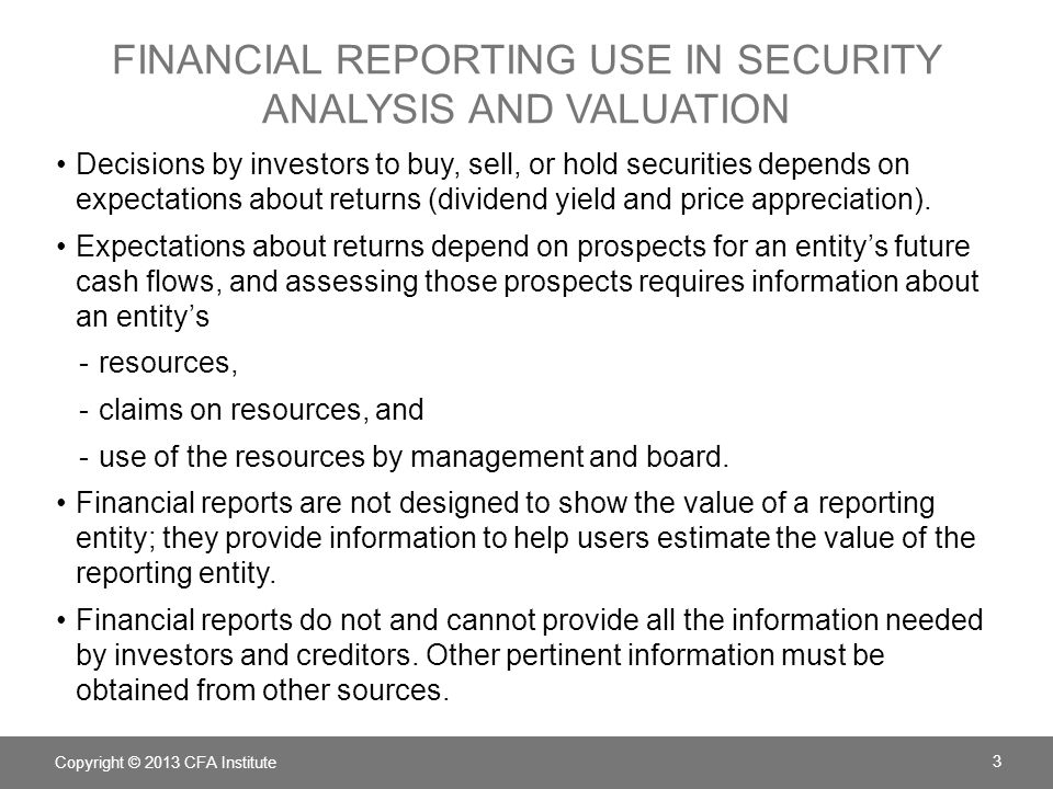FINANCIAL REPORTING USE IN SECURITY ANALYSIS AND VALUATION Decisions by investors to buy, sell, or hold securities depends on expectations about returns (dividend yield and price appreciation).