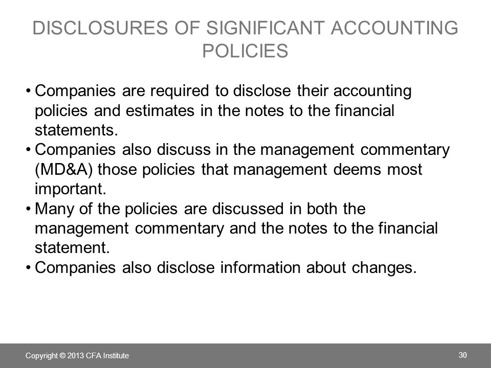 DISCLOSURES OF SIGNIFICANT ACCOUNTING POLICIES Companies are required to disclose their accounting policies and estimates in the notes to the financial statements.