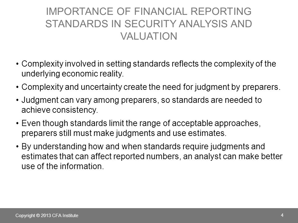 IMPORTANCE OF FINANCIAL REPORTING STANDARDS IN SECURITY ANALYSIS AND VALUATION Complexity involved in setting standards reflects the complexity of the underlying economic reality.
