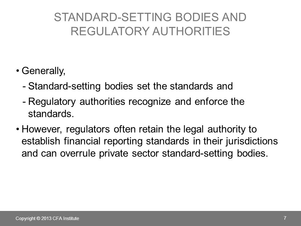 STANDARD-SETTING BODIES AND REGULATORY AUTHORITIES Generally, -Standard-setting bodies set the standards and -Regulatory authorities recognize and enforce the standards.