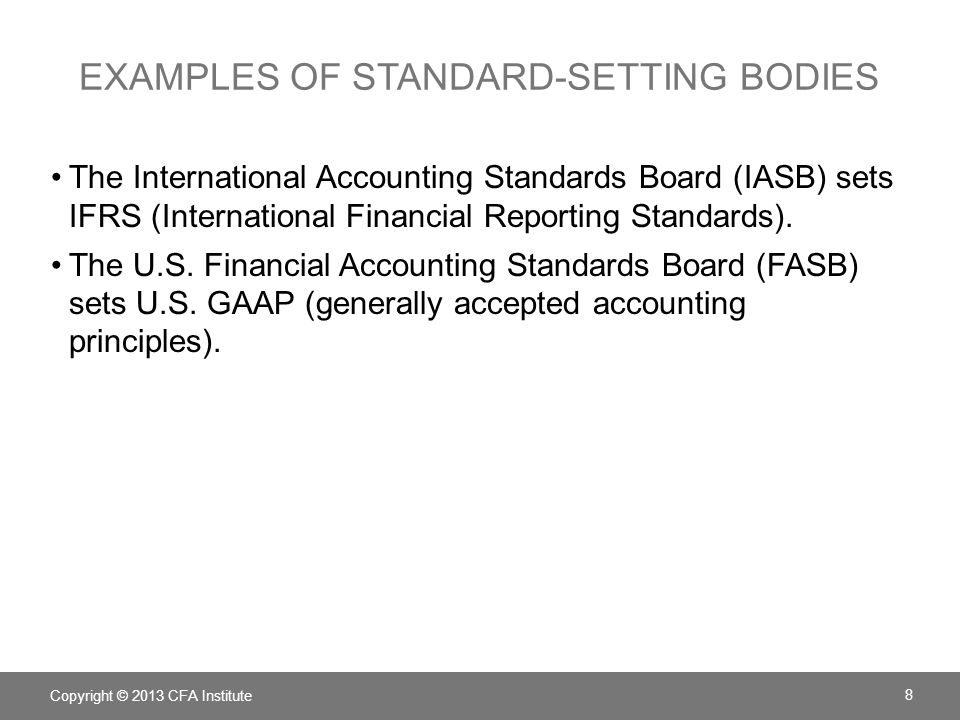 EXAMPLES OF STANDARD-SETTING BODIES The International Accounting Standards Board (IASB) sets IFRS (International Financial Reporting Standards).