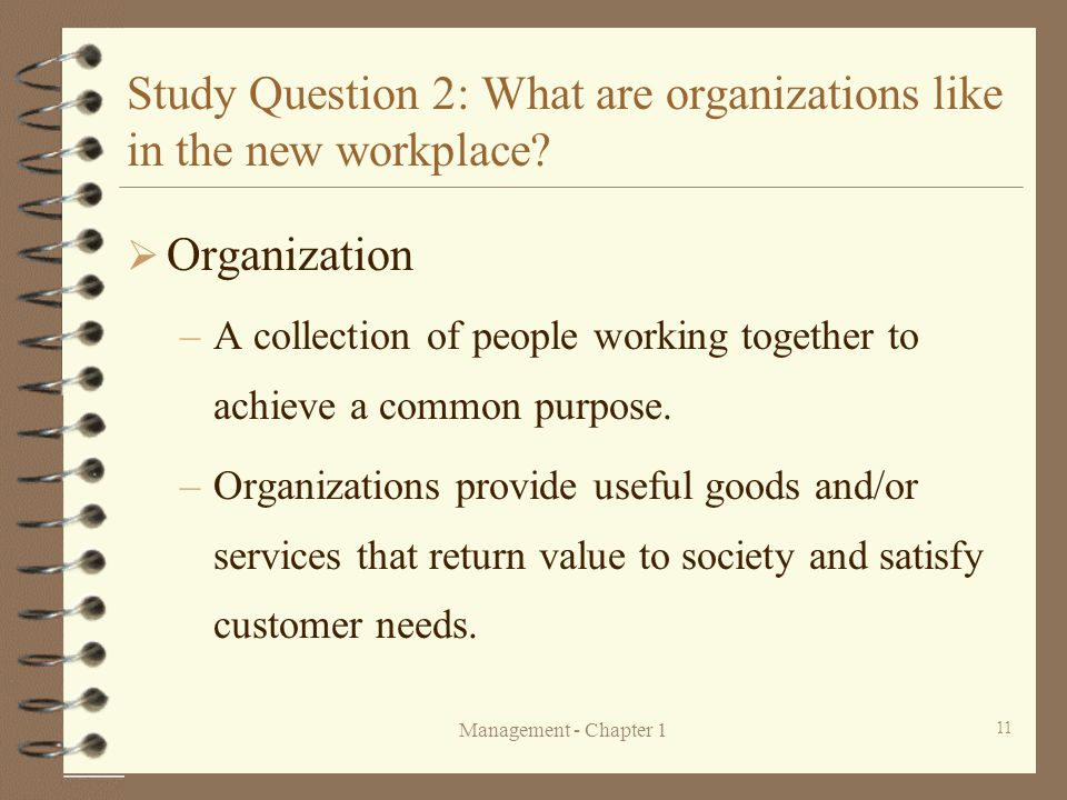 Management - Chapter 1 11 Study Question 2: What are organizations like in the new workplace?  Organization –A collection of people working together