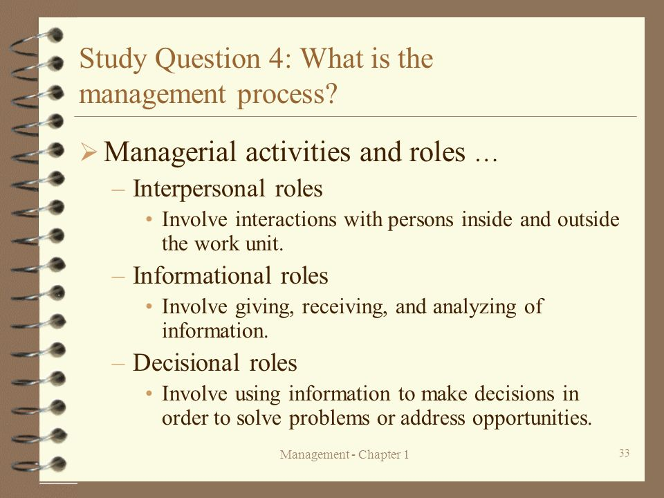 Management - Chapter 1 33 Study Question 4: What is the management process?  Managerial activities and roles … –Interpersonal roles Involve interacti
