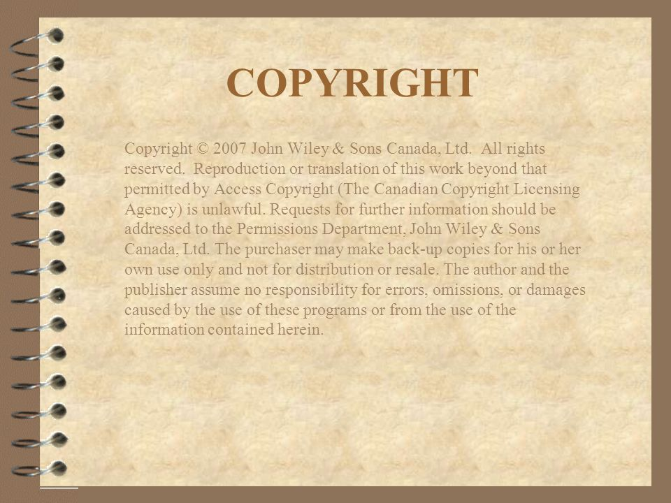 COPYRIGHT Copyright © 2007 John Wiley & Sons Canada, Ltd. All rights reserved. Reproduction or translation of this work beyond that permitted by Acces