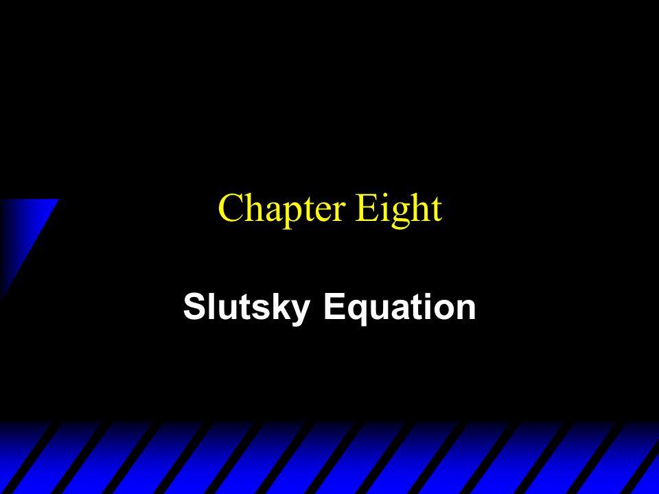 Chapter Eight Slutsky Equation